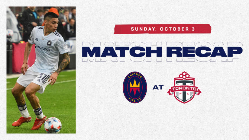 Chicago Fire FC Falls 3-1 to Toronto FC at BMO Field