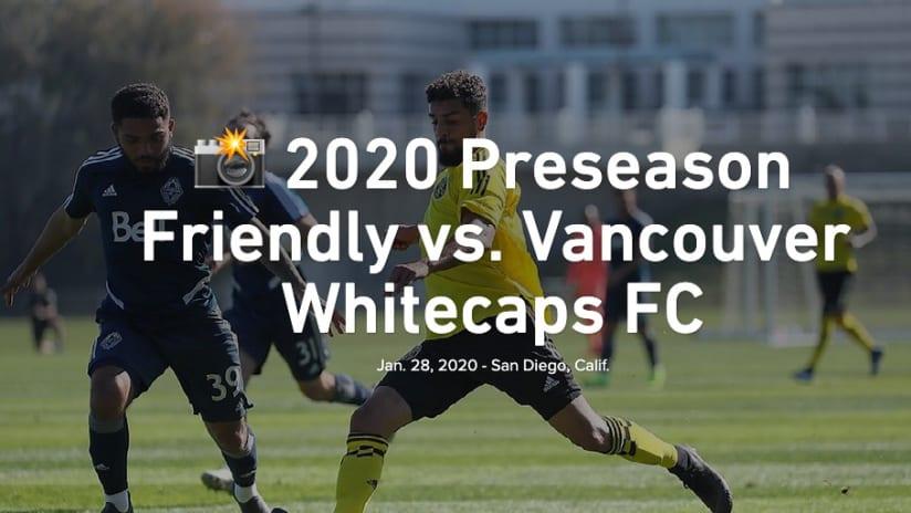 RECAP   Crew wraps up first preseason phase with friendly vs. Whitecaps - 2020 Preseason Friendly vs. Vancouver Whitecaps FC