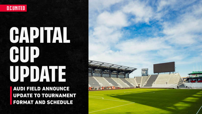 Audi Field announce update to Capital Cup tournament and final schedule