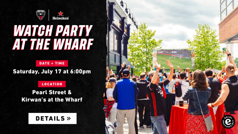 Join us Saturday for our Watch Party at the Wharf presented by Heineken