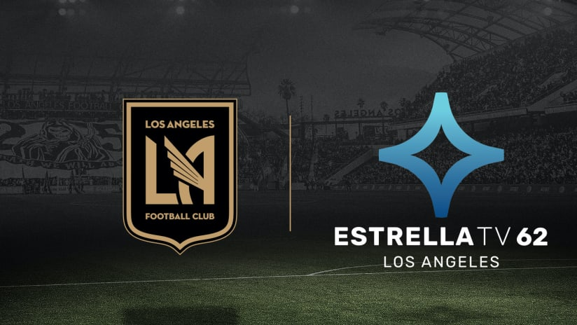 LAFC, Estrella Media Announce Renewal & Expansion Of Spanish-Language Broadcast TV Partnership