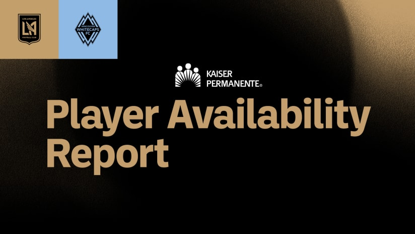 Player Availability Report | LAFC vs Vancouver Whitecaps 7/24/21