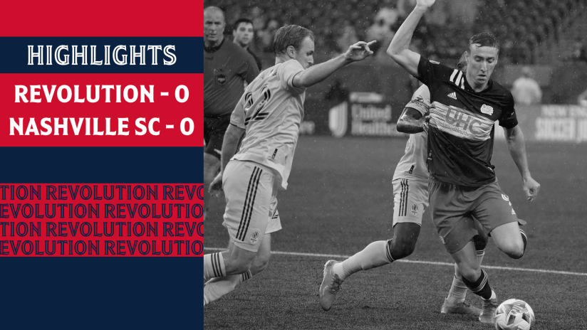 HIGHLIGHTS | Revs and Nashville SC battle to 0-0 draw on soggy night in Foxborough