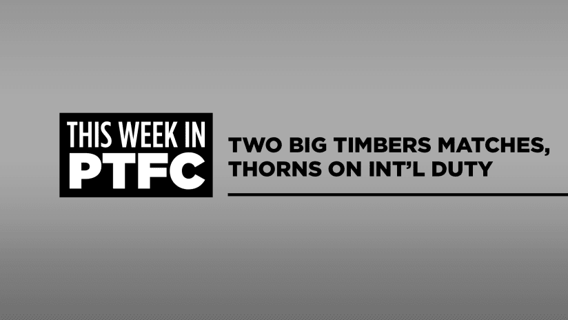 This Week in PTFC   Big matchups for Timbers, Thorns on international duty