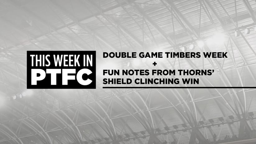 This Week in PTFC   Timbers X 2 and more on the Thorns' Shield clinching win