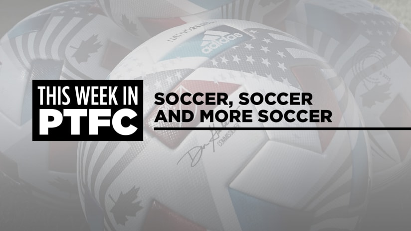 This Week in PTFC: Soccer, soccer and more soccer