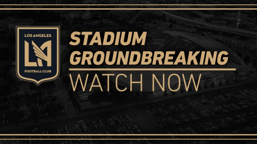 LAFC Groundbreaking - WATCH NOW - August 23, 2016