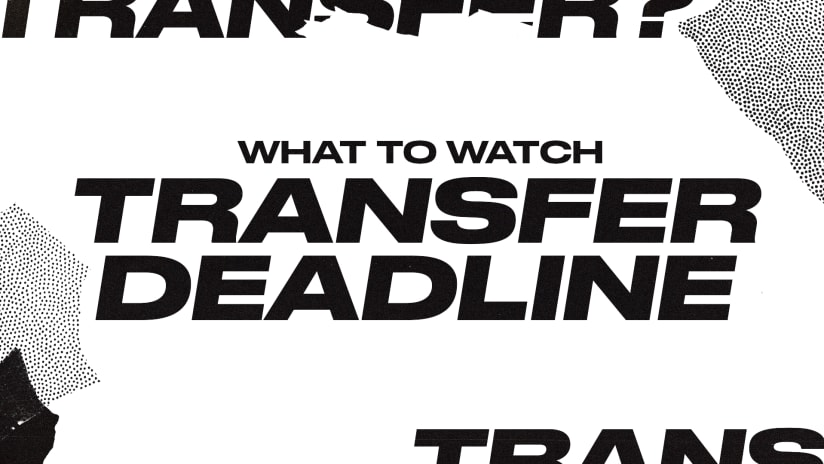 What to watch for before the MLS Secondary Transfer Window closes