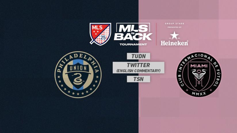 MLS is Back Tournament - Jul 14 - PHIvsMIA