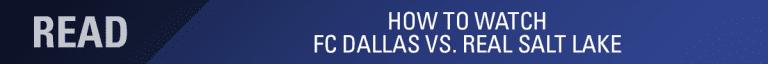 LINEUP NOTES, pres. by UnitedHealthCare: FC Dallas vs Real Salt Lake   7.27.19 -